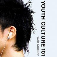 Youth Culture 101 - Walt Mueller
