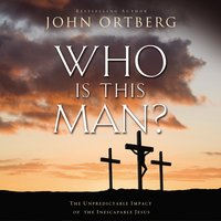 Who Is This Man? - John Ortberg