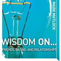 Wisdom On … Friends, Dating, and Relationships - Mark Matlock