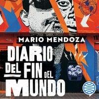Diario del fin del mundo - Mario Mendoza