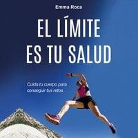 El límite es tu salud - Emma Roca