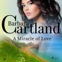 A Miracle of Love (Barbara Cartland's Pink Collection 88) - Barbara Cartland