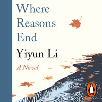 Where Reasons End - Yiyun Li