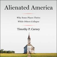 Alienated America - Timothy P. Carney