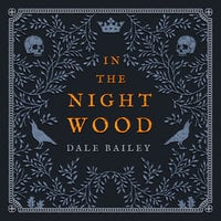 In the Night Wood - Dale Bailey