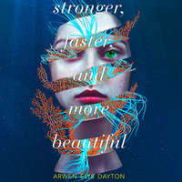 Stronger, Faster, and More Beautiful - Arwen Elys Dayton