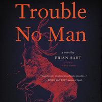 Trouble No Man - Brian Hart