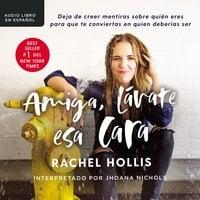 Amiga, lávate esa cara - Rachel Hollis