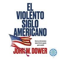 El violento siglo americano - John W. Dower