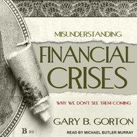 Misunderstanding Financial Crises - Gary B. Gorton