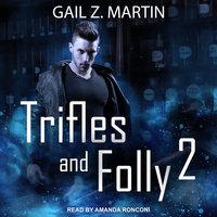 Trifles and Folly 2 - Gail Z. Martin