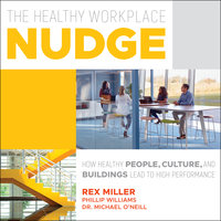 The Healthy Workplace Nudge - Michael O'Neill, Rex Miller, Phillip Williams