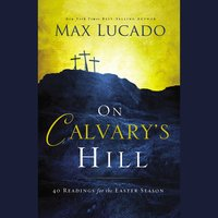 On Calvary's Hill - Max Lucado