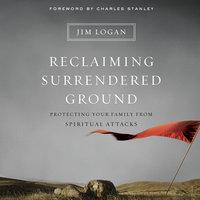 Reclaiming Surrendered Ground - Jim Logan