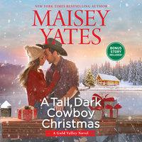 A Tall, Dark Cowboy Christmas - Maisey Yates