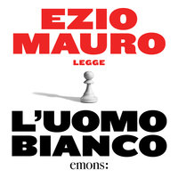 L'uomo bianco - Ezio Mauro