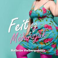 Feit og móðursjúk - Kolbrún Valbergsdóttir