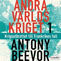 Andra världskriget, del 1. Krigsutbrottet till Frankrikes fall - Antony Beevor