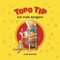 Topo Tip non vuole mangiare - Anna Casalis
