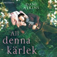 All denna kärlek - Dani Atkins
