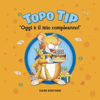 Topo Tip. Oggi è il mio compleanno! - Anna Casalis