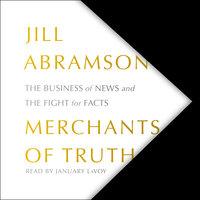 Merchants of Truth - Jill Abramson
