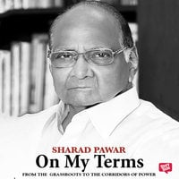 On My Terms: From the Grassroots to the Corridors of Power - Sharad Pawar