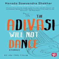 The Adivasi Will Not Dance - Hansda Sowvendra Shekhar