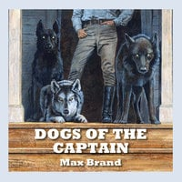 Dogs of the Captain - Max Brand