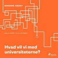 Moderne Idéer: Hvad vil vi med universiteterne? - Maja Horst,Alan Irwin