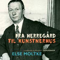 Fra herregård til kunstnerhus - Else Moltke