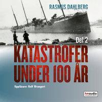 Katastrofer under 100 år, del 2 - Rasmus Dahlberg
