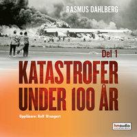 Katastrofer under 100 år, del 1 - Rasmus Dahlberg