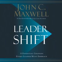 Leadershift: The 11 Essential Changes Every Leader Must Embrace - John C. Maxwell
