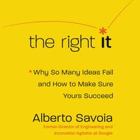 The Right It: Why So Many Ideas Fail and How to Make Sure Yours Succeed - Alberto Savoia