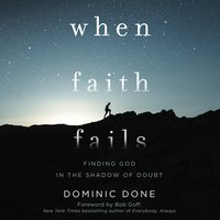 When Faith Fails: Finding God in the Shadow of Doubt - Dominic Done