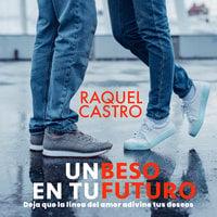 Un beso en tu futuro - Raquel Castro