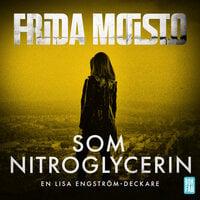 Som nitroglycerin - Frida Moisto