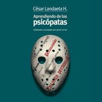 Aprendiendo de los psicópatas - César Landaeta