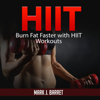 Hiit: Burn Fat Faster with HIIT Workouts - Mark J. Barret