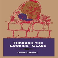 Through the Looking-Glass - Lewis Carroll