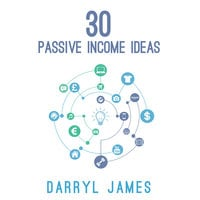 30 Passive Income Ideas - Darryl James