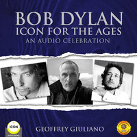 Bob Dylan Icon For The Ages - An Audio Celebration - Geoffrey Giuliano