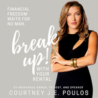 Break Up! With Your Rental: The Professional Woman's Guide to Building Wealth through Real Estate - Courtney J.E. Poulos