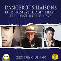 Dangerous Liaisons Elvis Presley's Hidden Heart - The Lost Interviews - Geoffrey Giuliano