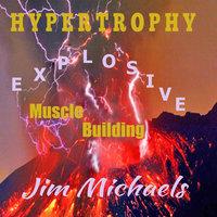 Hypertrophy - Explosive Muscle Building - Jim Michaels