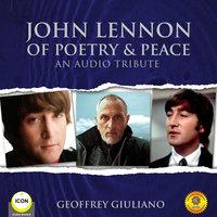John Lennon of Poetry & Peace - An Audio Tribute - Geoffrey Giuliano