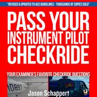 Pass Your Instrument Pilot Checkride 2.0 - Jason M. Schappert