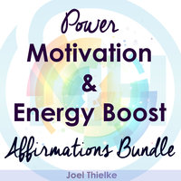 Power Motivation & Energy Boost - Affirmations Bundle - Joel Thielke