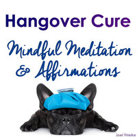Hangover Cure - Mindful Meditation & Affirmations - Joel Thielke